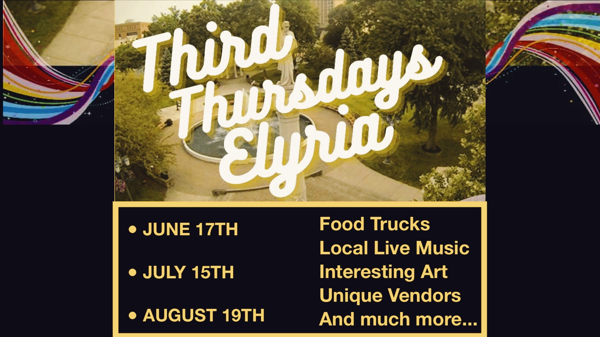 The image overlays the text 'Third Thursdays Elyria' over an aerial image of Ely Square Park. Red, yellow, blue, and purples are on the sides of the image. Text reads: June 17th, July 15th, and August 19th - food trucks, live local music, interesting art, unique vendors, and much more.